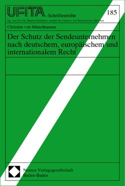 Der Schutz der Sendeunternehmen nach deutschem, europäischem und internationalem Recht von Münchhausen,  Christine von