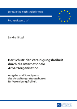 Der Schutz der Vereinigungsfreiheit durch die Internationale Arbeitsorganisation von Gitzel,  Sandra