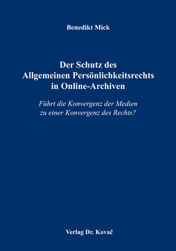 Der Schutz des Allgemeinen Persönlichkeitsrechts in Online-Archiven von Mick,  Benedikt