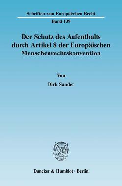 Der Schutz des Aufenthalts durch Artikel 8 der Europäischen Menschenrechtskonvention. von Sander,  Dirk