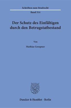 Der Schutz des Einfältigen durch den Betrugstatbestand. von Greupner,  Mathias