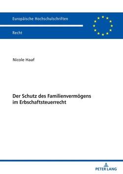 Der Schutz des Familienvermögens im Erbschaftsteuerrecht von Haaf,  Nicole