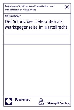 Der Schutz des Lieferanten als Marktgegenseite im Kartellrecht von Raeder,  Markus