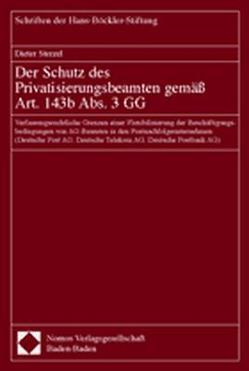 Der Schutz des Privatisierungsbeamten gemäß Art. 143b Abs. 3 GG von Sterzel,  Dieter