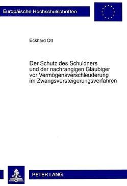 Der Schutz des Schuldners und der nachrangigen Gläubiger vor Vermögensverschleuderung im Zwangsversteigerungsverfahren von Ott,  Eckhard
