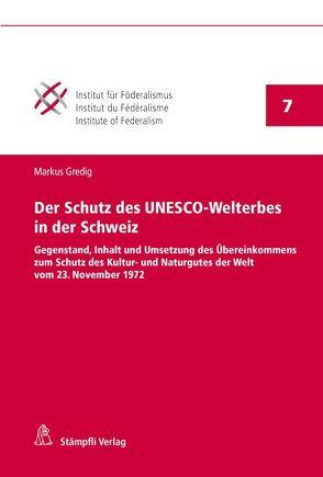Der Schutz des UNESCO-Welterbes in der Schweiz von Gredig,  Markus