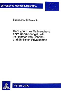 Der Schutz des Verbrauchers beim Überziehungskredit im Rahmen von Gehalts- und ähnlichen Privatkonten von Dorwarth,  Sabine A.