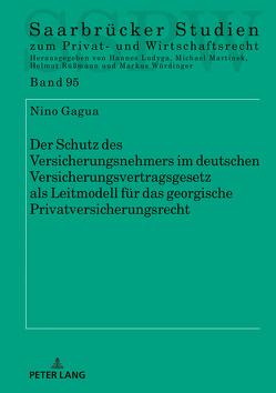 Der Schutz des Versicherungsnehmers im deutschen Versicherungsvertragsgesetz als Leitmodell für das georgische Privatversicherungsrecht von Gagua,  Nino