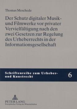 Der Schutz digitaler Musik- und Filmwerke vor privater Vervielfältigung nach den zwei Gesetzen zur Regelung des Urheberrechts in der Informationsgesellschaft von Meschede,  Thomas