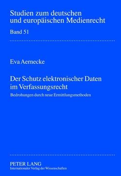 Der Schutz elektronischer Daten im Verfassungsrecht von Aernecke,  Eva