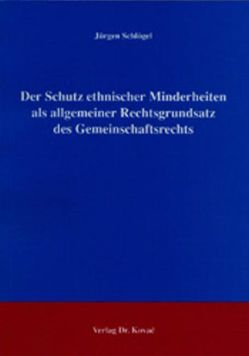 Der Schutz ethnischer Minderheiten als allgemeiner Rechtsgrundsatz des Gemeinschaftsrechts von Schlögel,  Jürgen