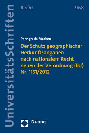 Der Schutz geographischer Herkunftsangaben nach nationalem Recht neben der Verordnung (EU) Nr. 1151/2012 von Markou,  Panagoula