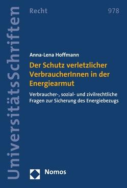 Der Schutz verletzlicher VerbraucherInnen in der Energiearmut von Hoffmann,  Anna-Lena