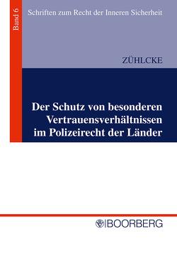 Der Schutz von besonderen Vertrauensverhältnissen im Polizeirecht der Länder von Zühlcke,  Jochen