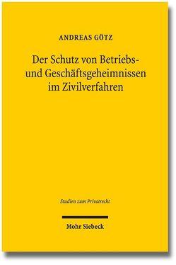 Der Schutz von Betriebs- und Geschäftsgeheimnissen im Zivilverfahren von Goetz,  Andreas