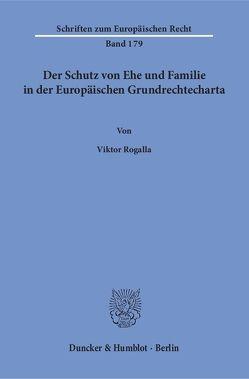 Der Schutz von Ehe und Familie in der Europäischen Grundrechtecharta. von Rogalla,  Viktor