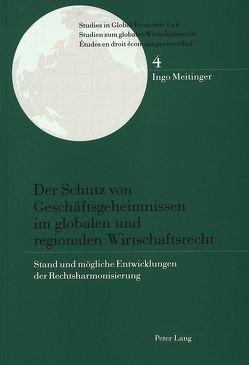 Der Schutz von Geschäftsgeheimnissen im globalen und regionalen Wirtschaftsrecht von Meitinger,  Ingo