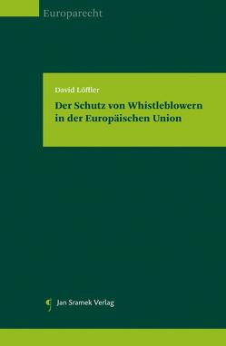 Der Schutz von Whistleblowern in der Europäischen Union von Löffler,  David