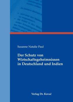 Der Schutz von Wirtschaftsgeheimnissen in Deutschland und Indien von Paul,  Susanne N