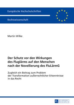 Der Schutz vor den Wirkungen des Fluglärms auf den Menschen nach der Novellierung des FluLärmG von Wilke,  Martin