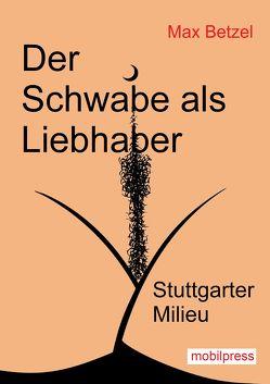 Der Schwabe als Liebhaber von Betzel,  Max