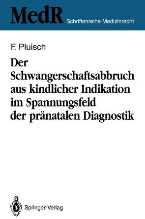 Der Schwangerschaftsabbruch aus kindlicher Indikation im Spannungsfeld der pränatalen Diagnostik von Pluisch,  Frank