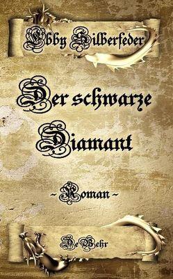 Der schwarze Diamant – ein Drachen – Roman von Silberfeder,  Ebby