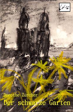 Der schwarze Garten von Zürcher,  Dorothe