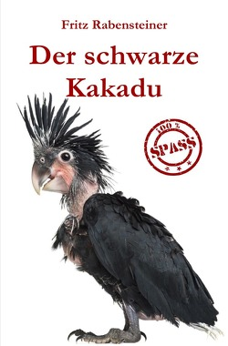 Der schwarze Kakadu von Rabensteiner,  Fritz