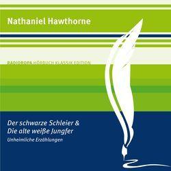 Der schwarze Schleier und Die alte weiße Jungfer von Berlinghof,  Ursula, Hawthorne,  Nathaniel, Mehne,  Julian