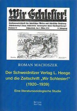"""Der Schweidnitzer Verlag L. Heege Verlag und die Zeitschrift """"Wir Schlesier"""" (1920–1939) von Macioszek,  Roman"""