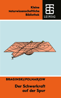 Der Schwerkraft auf der Spur von Braginski,  Wladimir B., Polnarjow,  A. G.