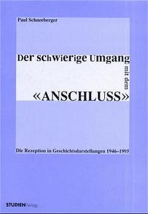"""Der schwierige Umgang mit dem """"Anschluss"""" von Schneeberger,  Paul"""