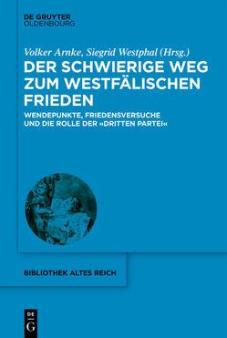 Der schwierige Weg zum Westfälischen Frieden von Arnke,  Volker, Westphal,  Siegrid