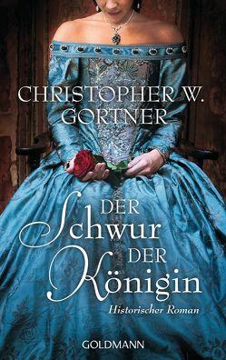 Der Schwur der Königin von Gortner,  Christopher W., Pfaffinger,  Peter