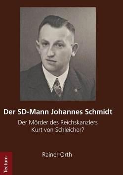 Der SD-Mann Johannes Schmidt von Orth,  Rainer