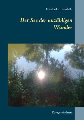 Der See der unzähligen Wunder von Twardella,  Friederike