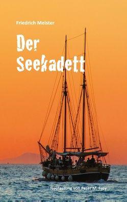 Der Seekadett von Frey,  Peter M., Meister,  Friedrich