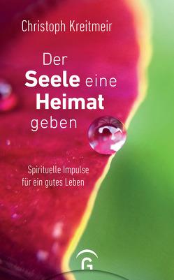 Der Seele eine Heimat geben von Kreitmeir,  Christoph