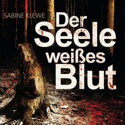 Der Seele weißes Blut von Klewe,  Sabine, Schmuckert,  Thomas