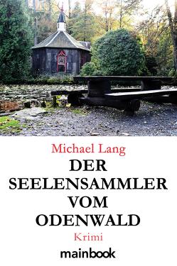 Der Seelensammler vom Odenwald von Lang,  Michael