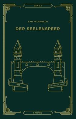 Der Seelenspeer, Die Krosann-Saga Band 5 von Feuerbach,  Sam