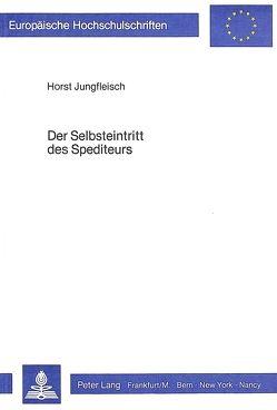 Der Selbsteintritt des Spediteurs von Jungfleisch,  Horst