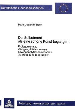Der Selbstmord als eine schöne Kunst begangen von Beck,  Hans-Joachim