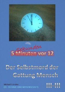 Der Selbstmord der Gattung Mensch von Gruber,  Michael F.