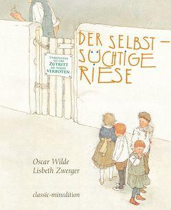 Der selbstsüchtige Riese von Wilde,  Oscar, Zwerger,  Lisbeth