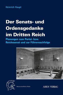 Der Senats- und Ordensgedanke im Dritten Reich von Haupt,  Heinrich