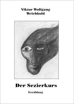 Der Sezierkurs von Weichbold,  Viktor Wolfgang