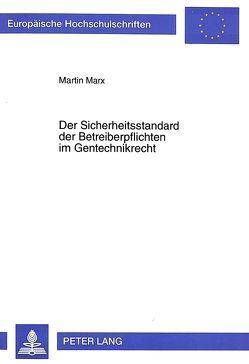 Der Sicherheitsstandard der Betreiberpflichten im Gentechnikrecht von Marx,  Martin