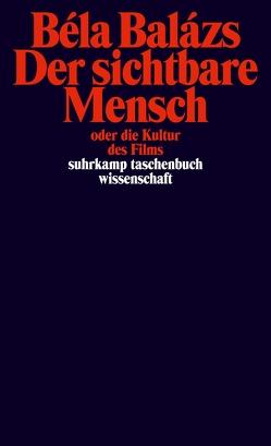 Der sichtbare Mensch oder die Kultur des Films von Balázs,  Béla, Diederichs,  Helmut H.